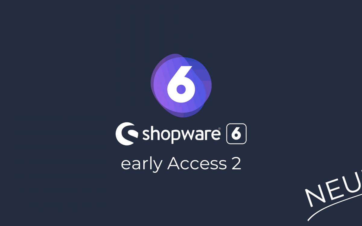 Shopware 6.0 Early Access 2 ist da!
